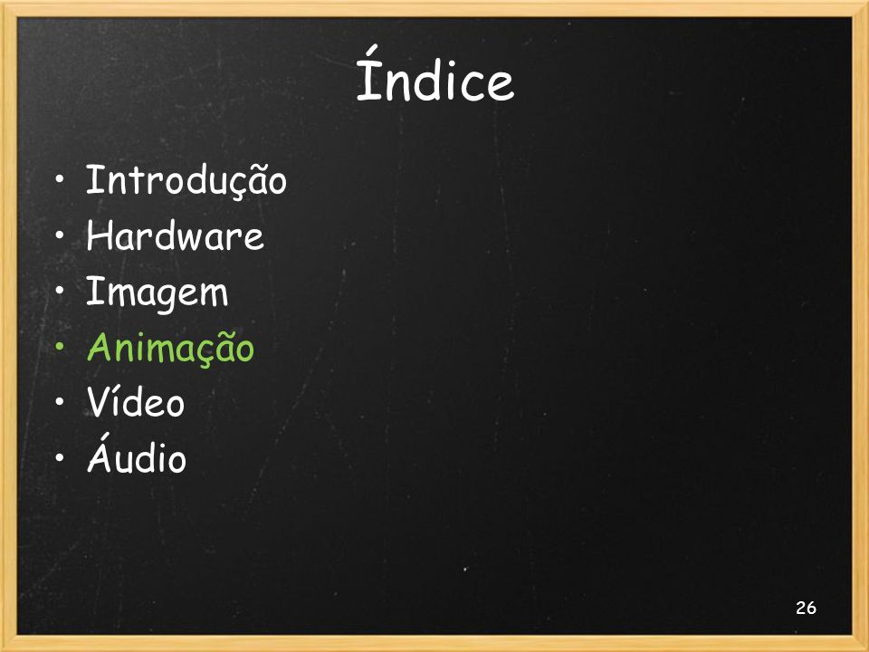 26 Índice Introdução Hardware Imagem Animação Vídeo Áudio