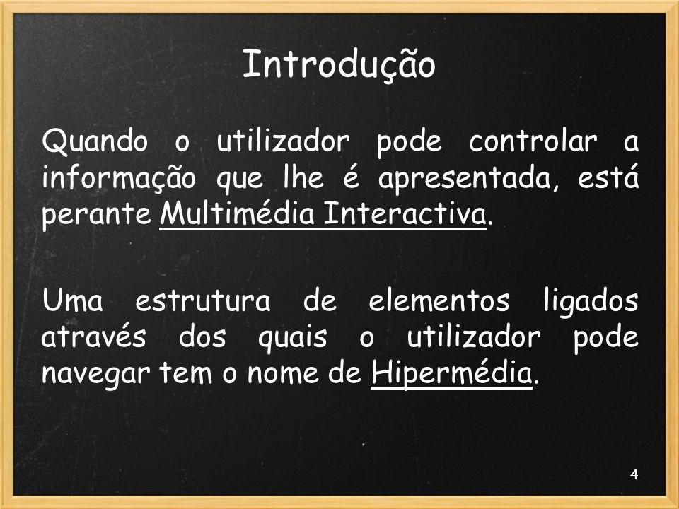 4 Introdução Quando o utilizador pode controlar a informação que lhe é apresentada, está perante Multimédia Interactiva. Uma estrutura de elementos li