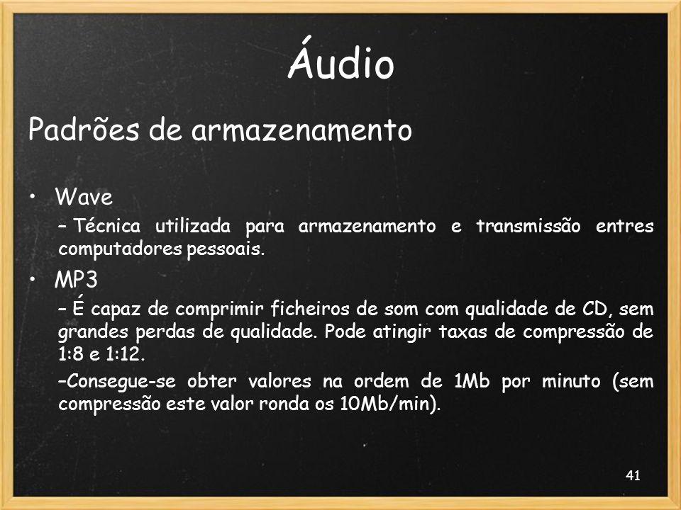 41 Áudio Padrões de armazenamento Wave – Técnica utilizada para armazenamento e transmissão entres computadores pessoais. MP3 – É capaz de comprimir f