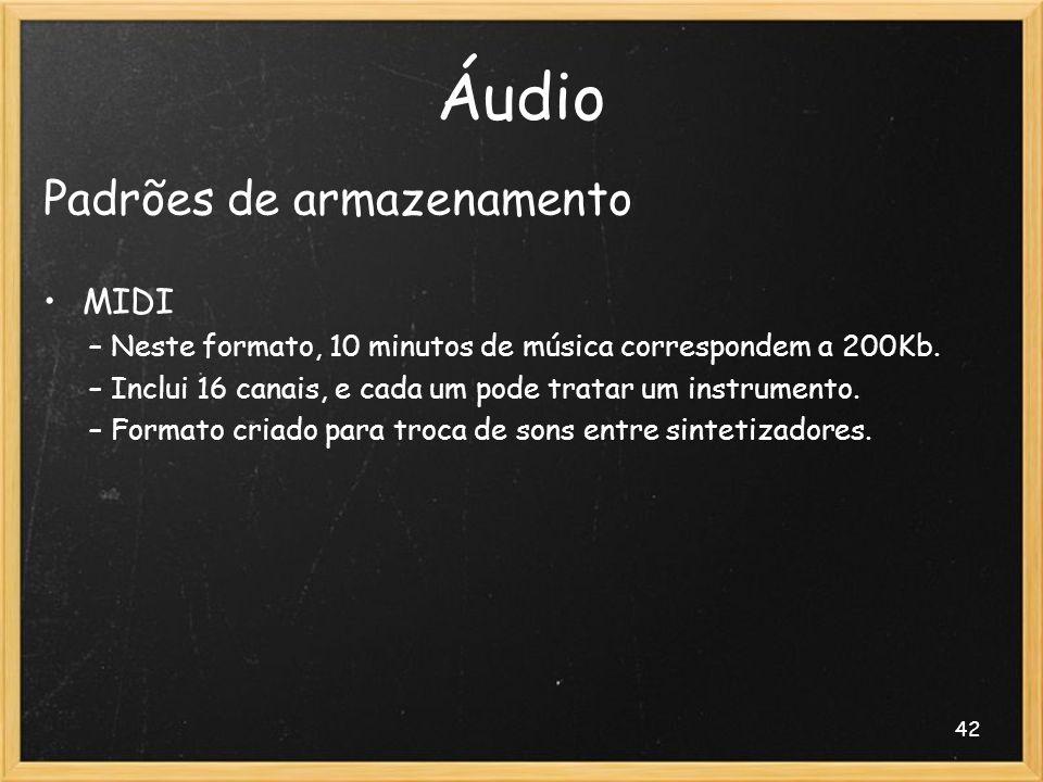 42 Áudio Padrões de armazenamento MIDI – Neste formato, 10 minutos de música correspondem a 200Kb. – Inclui 16 canais, e cada um pode tratar um instru