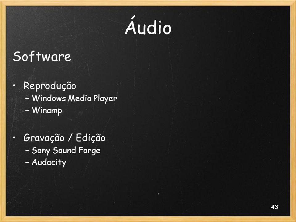 43 Áudio Software Reprodução – Windows Media Player – Winamp Gravação / Edição – Sony Sound Forge – Audacity