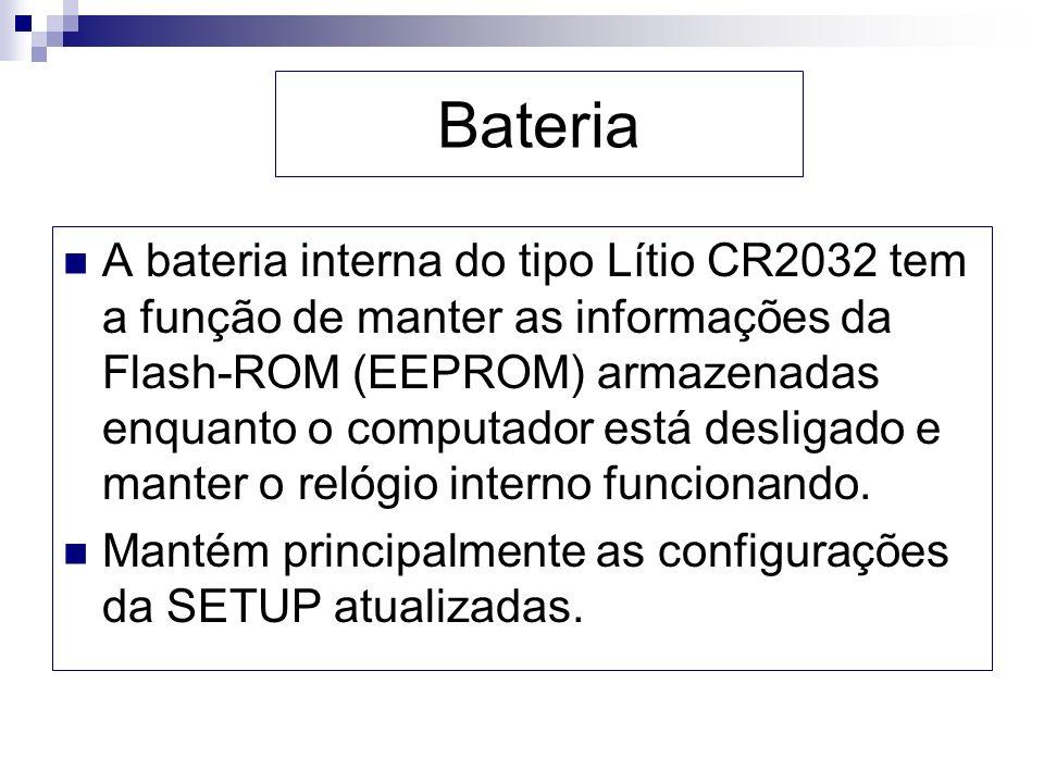 Bateria A bateria interna do tipo Lítio CR2032 tem a função de manter as informações da Flash-ROM (EEPROM) armazenadas enquanto o computador está desl