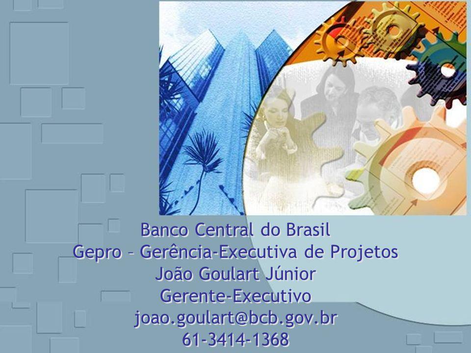 Banco Central do Brasil Gepro – Gerência-Executiva de Projetos João Goulart Júnior Gerente-Executivo joao.goulart@bcb.gov.br 61-3414-1368