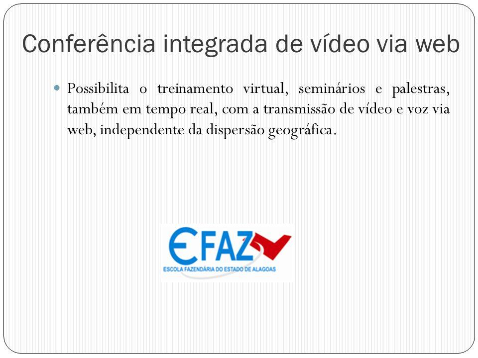 Conferência integrada de vídeo via web Possibilita o treinamento virtual, seminários e palestras, também em tempo real, com a transmissão de vídeo e v