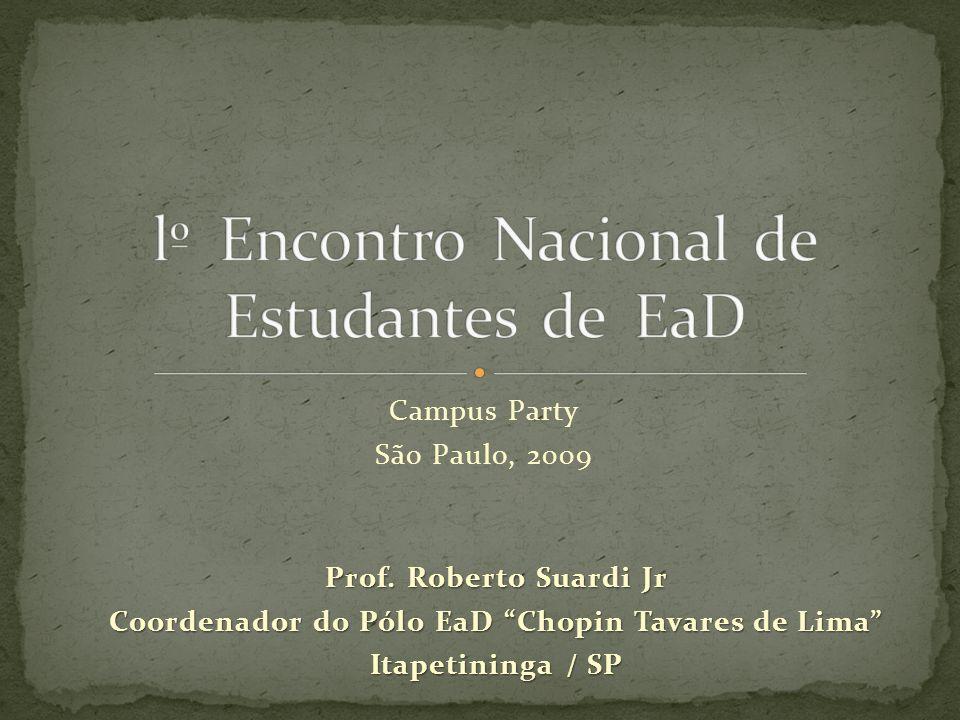 Campus Party São Paulo, 2009 Prof. Roberto Suardi Jr Coordenador do Pólo EaD Chopin Tavares de Lima Itapetininga / SP