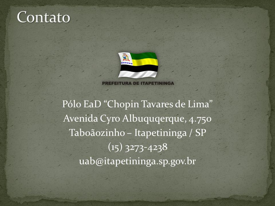 Pólo EaD Chopin Tavares de Lima Avenida Cyro Albuquqerque, 4.750 Taboãozinho – Itapetininga / SP (15) 3273-4238 uab@itapetininga.sp.gov.br
