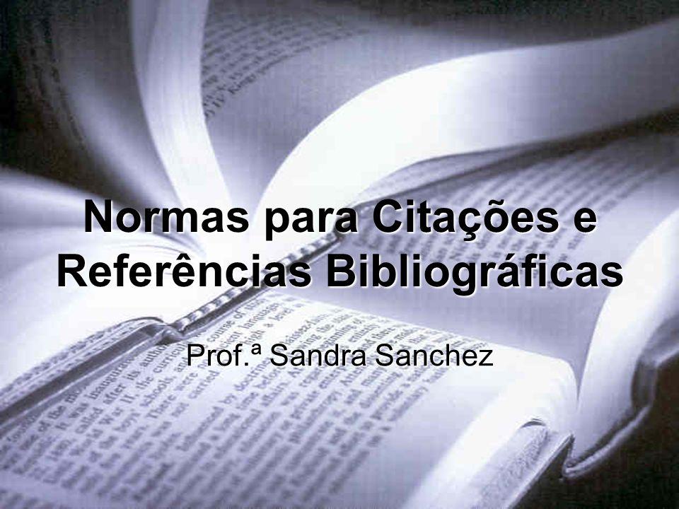 Prof.ª Sandra Sanchez Normas para Citações e Referências Bibliográficas
