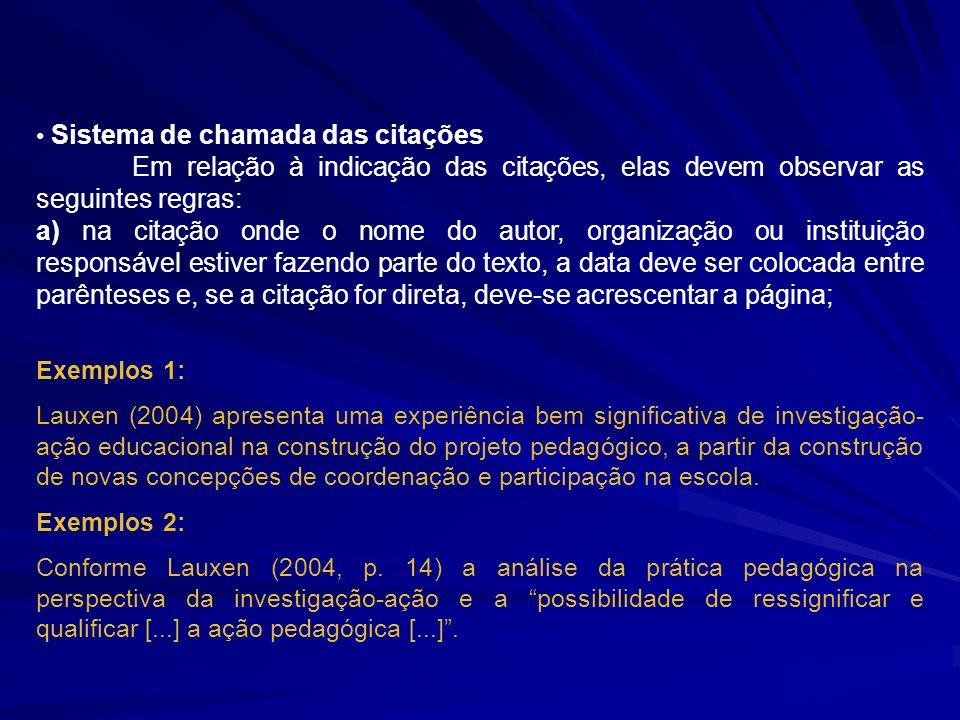 Sistema de chamada das citações Em relação à indicação das citações, elas devem observar as seguintes regras: a) na citação onde o nome do autor, orga