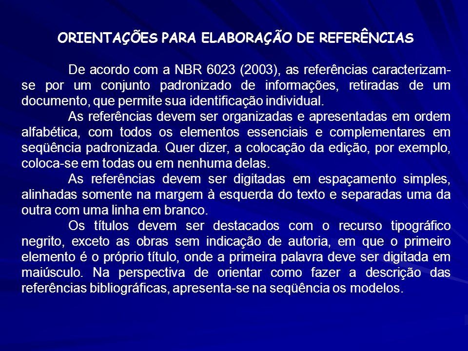 ORIENTAÇÕES PARA ELABORAÇÃO DE REFERÊNCIAS De acordo com a NBR 6023 (2003), as referências caracterizam- se por um conjunto padronizado de informações