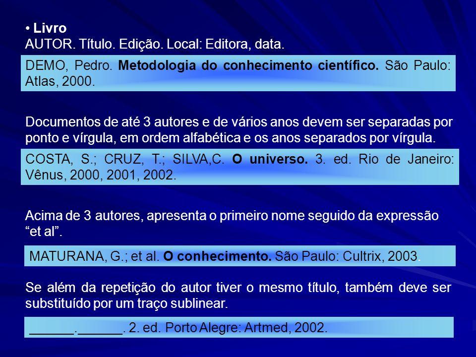 Livro AUTOR. Título. Edição. Local: Editora, data. DEMO, Pedro. Metodologia do conhecimento científico. São Paulo: Atlas, 2000. Documentos de até 3 au