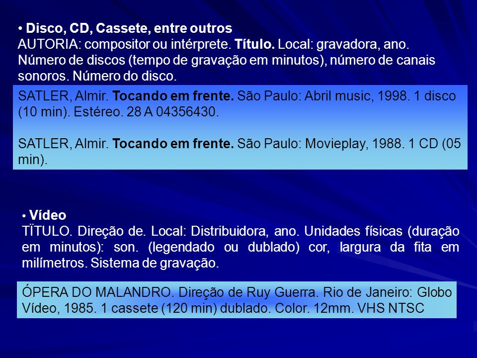 Disco, CD, Cassete, entre outros AUTORIA: compositor ou intérprete. Título. Local: gravadora, ano. Número de discos (tempo de gravação em minutos), nú