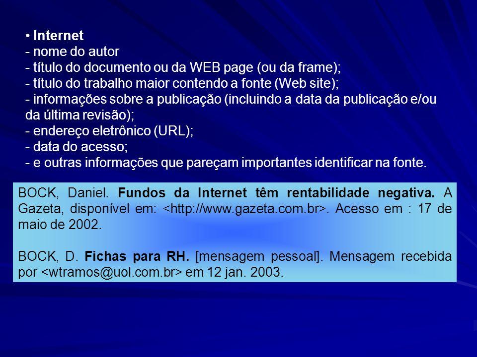 Internet - nome do autor - título do documento ou da WEB page (ou da frame); - título do trabalho maior contendo a fonte (Web site); - informações sob