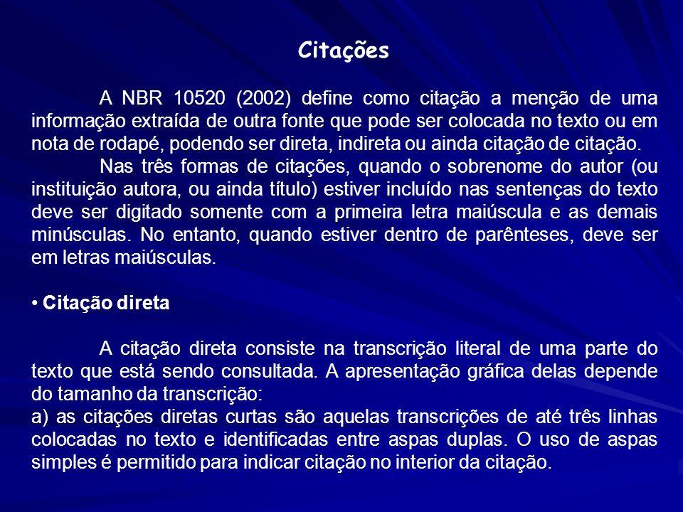 Citações A NBR 10520 (2002) define como citação a menção de uma informação extraída de outra fonte que pode ser colocada no texto ou em nota de rodapé