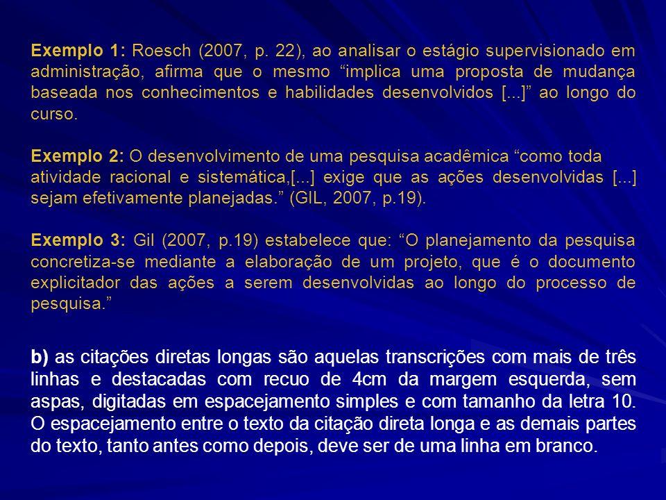 Exemplo 1: Roesch (2007, p. 22), ao analisar o estágio supervisionado em administração, afirma que o mesmo implica uma proposta de mudança baseada nos