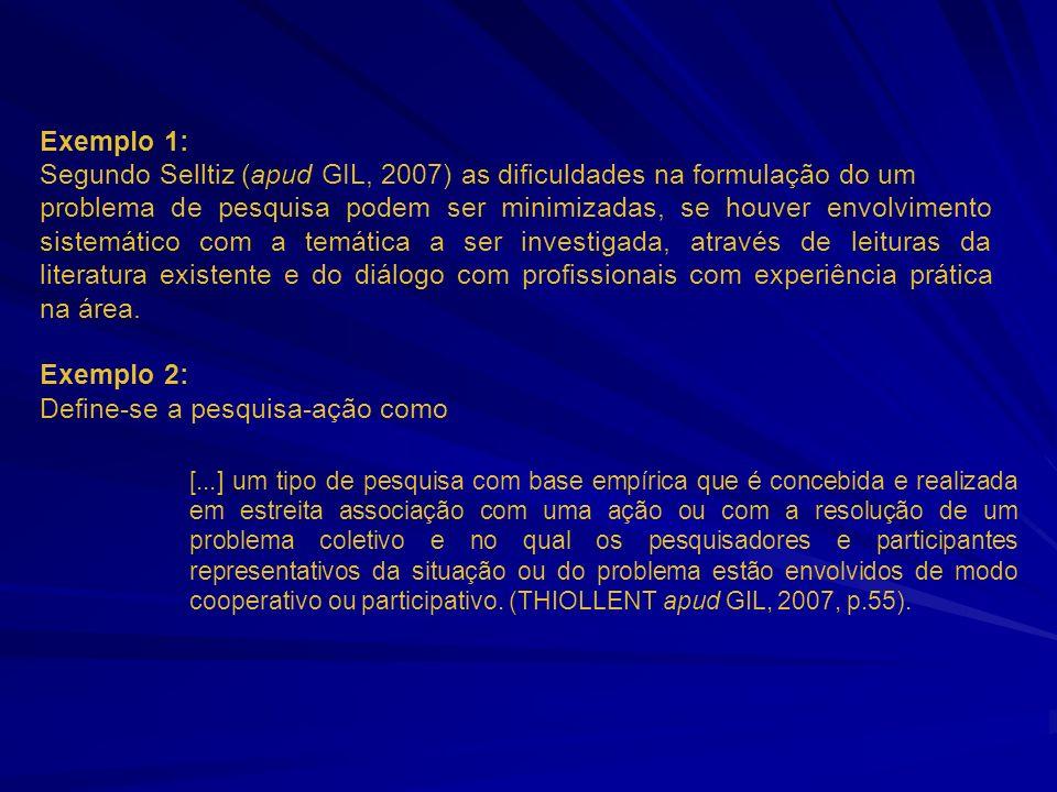Exemplo 1: Segundo Selltiz (apud GIL, 2007) as dificuldades na formulação do um problema de pesquisa podem ser minimizadas, se houver envolvimento sis