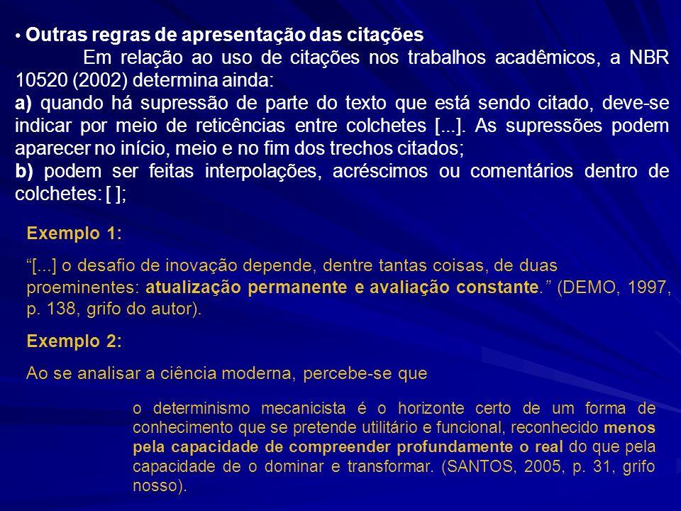 Outras regras de apresentação das citações Em relação ao uso de citações nos trabalhos acadêmicos, a NBR 10520 (2002) determina ainda: a) quando há su