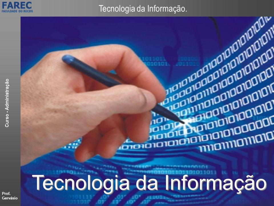 Prof. Gervásio Curso - Administração FAREC FACULDADE DO RECIFE FAREC FACULDADE DO RECIFE Tecnologia da Informação. Tecnologia da Informação