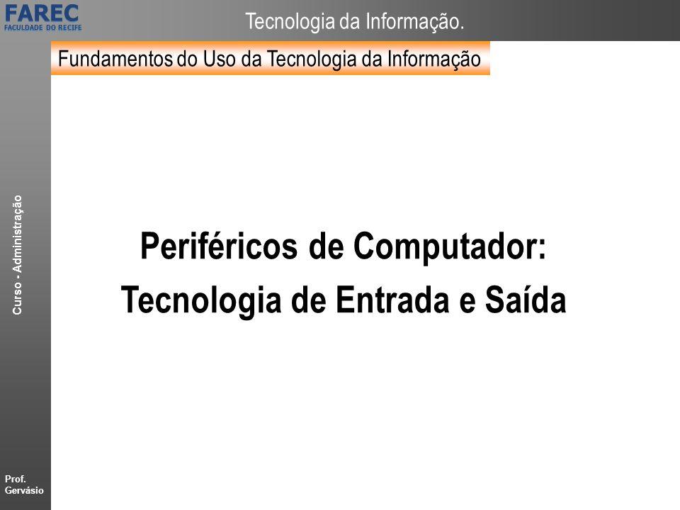 Prof. Gervásio Curso - Administração FAREC FACULDADE DO RECIFE FAREC FACULDADE DO RECIFE Tecnologia da Informação. Fundamentos do Uso da Tecnologia da