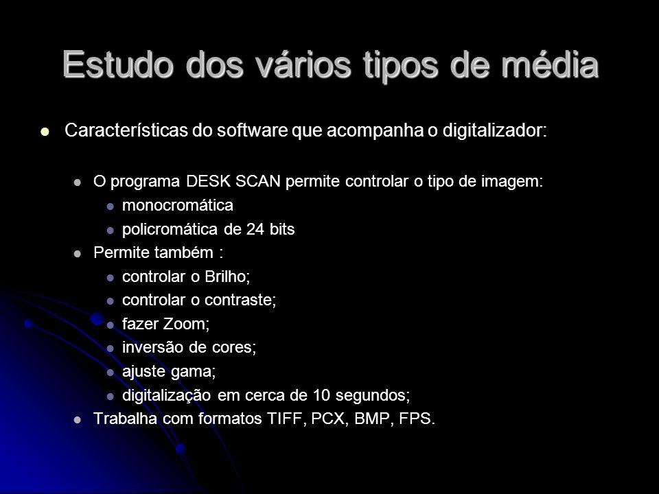 Estudo dos vários tipos de média Características do software que acompanha o digitalizador: O programa DESK SCAN permite controlar o tipo de imagem: m
