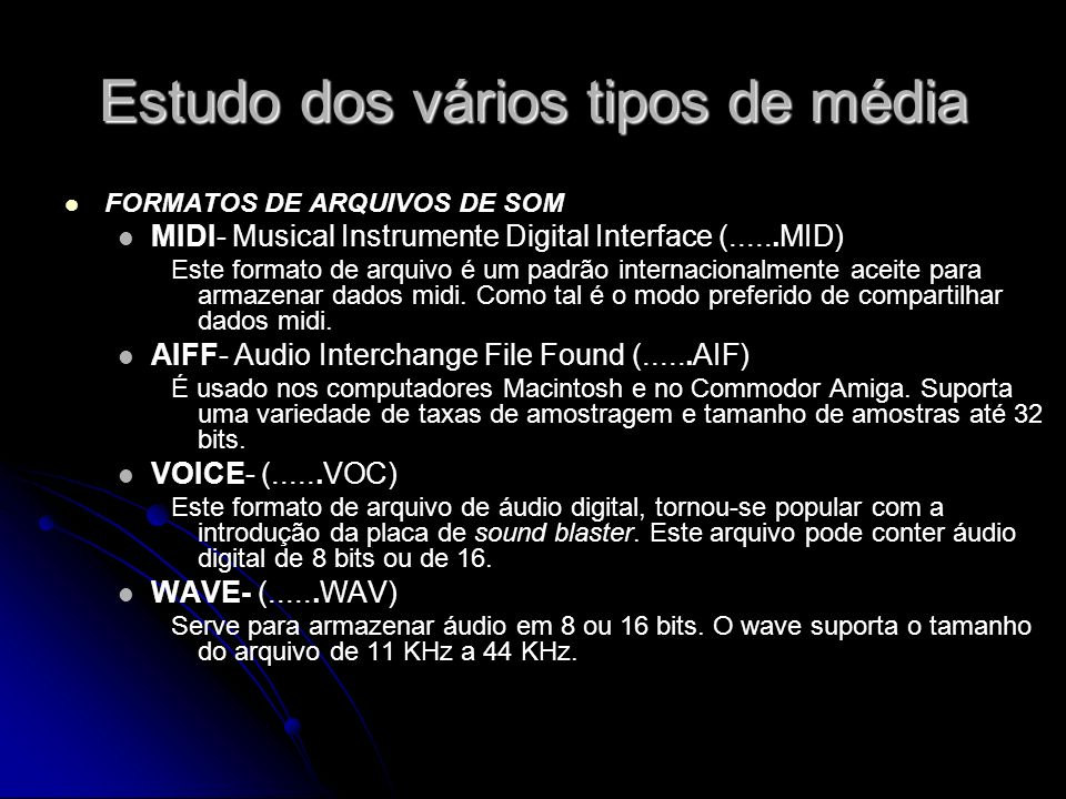 Estudo dos vários tipos de média FORMATOS DE ARQUIVOS DE SOM MIDI- Musical Instrumente Digital Interface (......MID) Este formato de arquivo é um padrão internacionalmente aceite para armazenar dados midi.