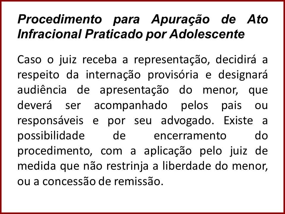 Procedimento para Apuração de Ato Infracional Praticado por Adolescente Caso o juiz receba a representação, decidirá a respeito da internação provisór