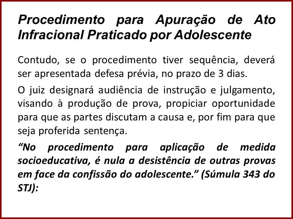 Procedimento para Apuração de Ato Infracional Praticado por Adolescente Contudo, se o procedimento tiver sequência, deverá ser apresentada defesa prév