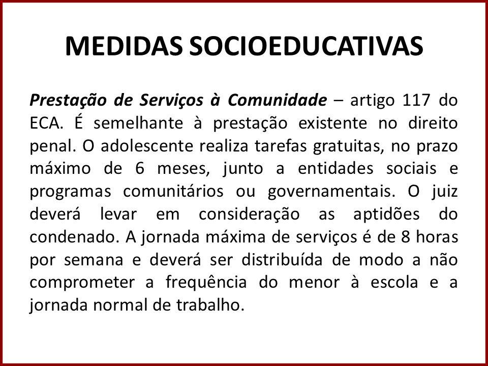 MEDIDAS SOCIOEDUCATIVAS Prestação de Serviços à Comunidade – artigo 117 do ECA. É semelhante à prestação existente no direito penal. O adolescente rea
