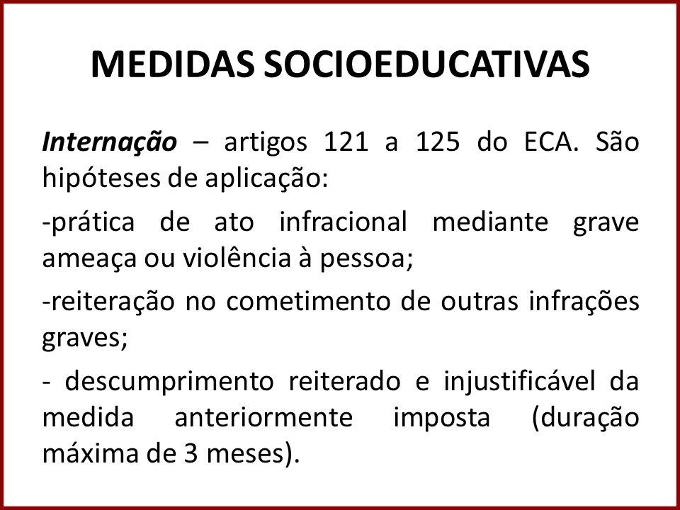 MEDIDAS SOCIOEDUCATIVAS Internação – artigos 121 a 125 do ECA. São hipóteses de aplicação: -prática de ato infracional mediante grave ameaça ou violên