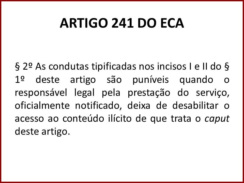 ARTIGO 241 DO ECA § 2º As condutas tipificadas nos incisos I e II do § 1º deste artigo são puníveis quando o responsável legal pela prestação do servi