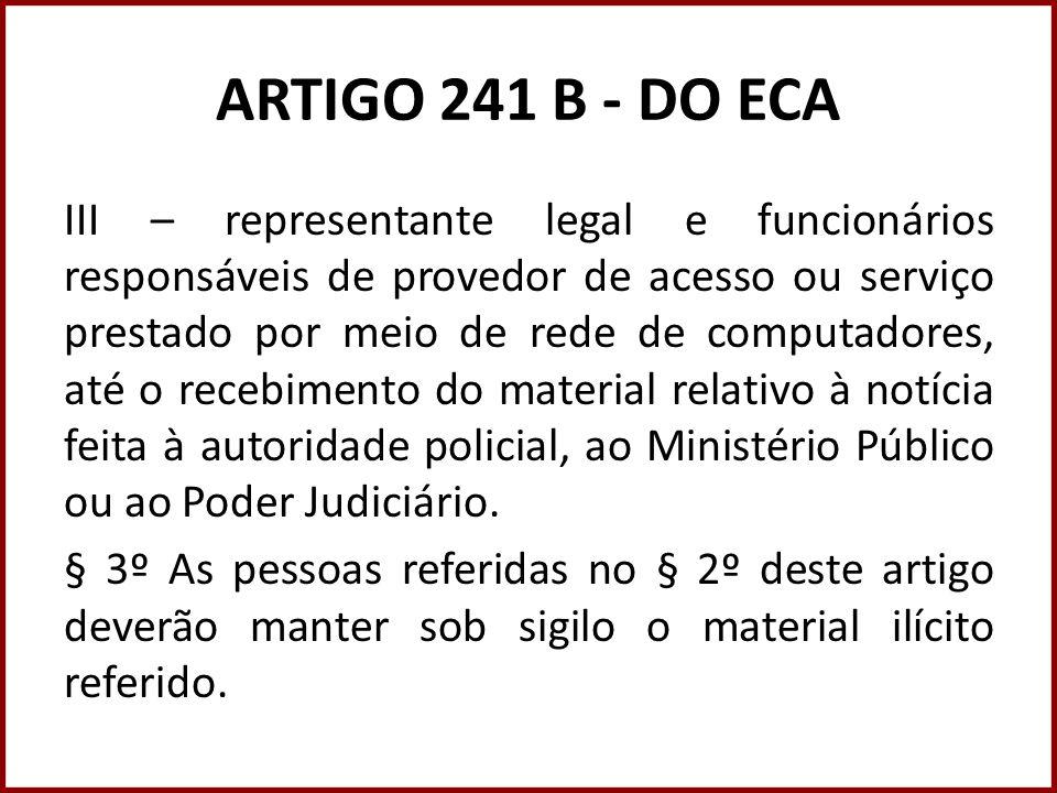 ARTIGO 241 B - DO ECA III – representante legal e funcionários responsáveis de provedor de acesso ou serviço prestado por meio de rede de computadores