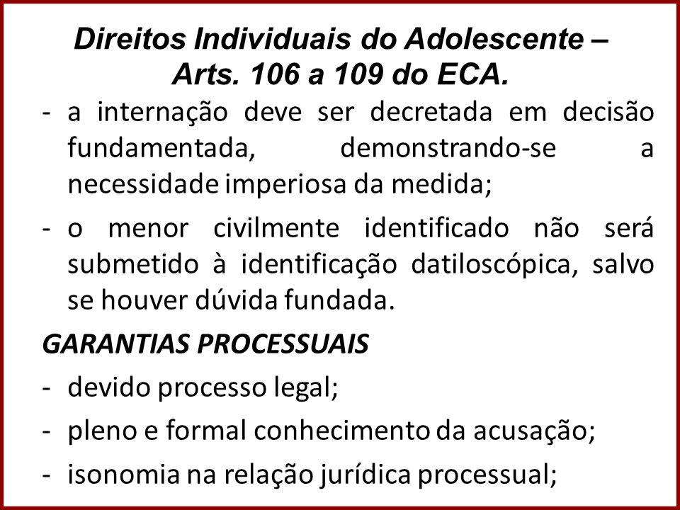 Direitos Individuais do Adolescente – Arts. 106 a 109 do ECA. -a internação deve ser decretada em decisão fundamentada, demonstrando-se a necessidade