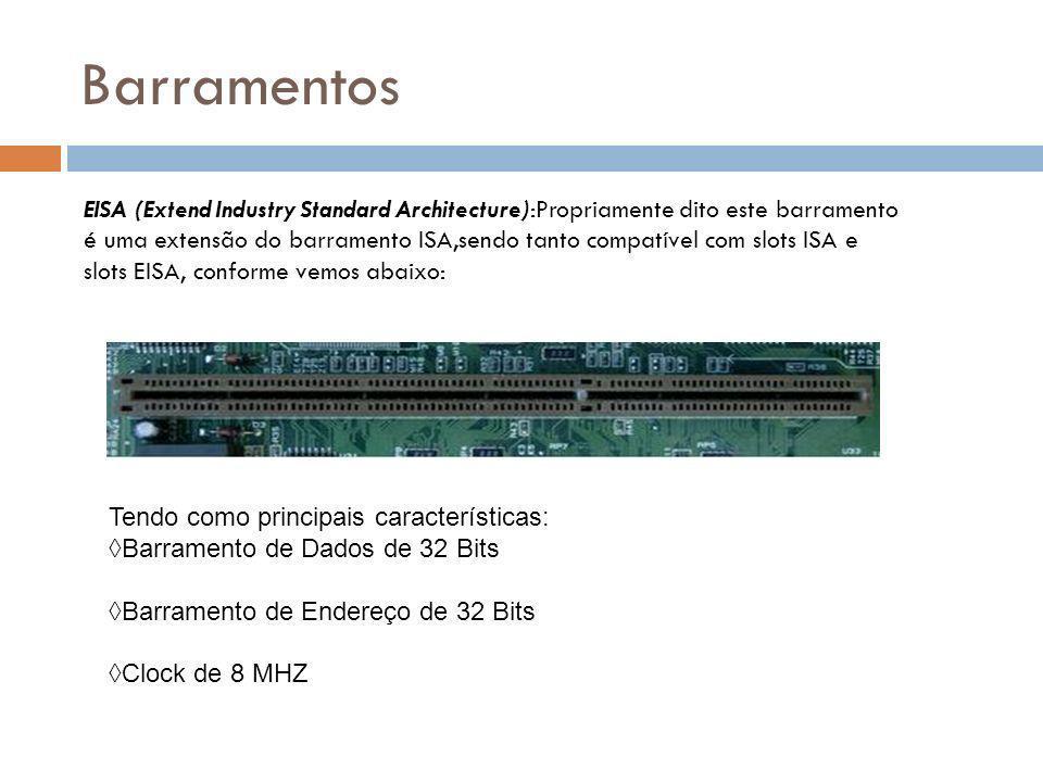 Barramentos EISA (Extend Industry Standard Architecture):Propriamente dito este barramento é uma extensão do barramento ISA,sendo tanto compatível com slots ISA e slots EISA, conforme vemos abaixo: Tendo como principais características:Barramento de Dados de 32 BitsBarramento de Endereço de 32 BitsClock de 8 MHZ