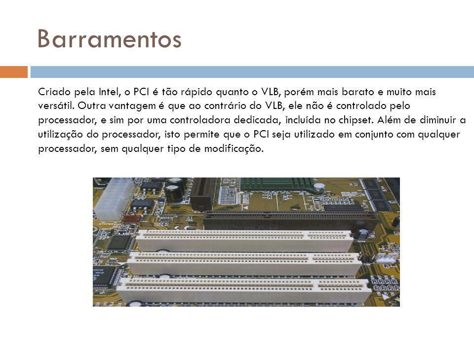 Barramentos Criado pela Intel, o PCI é tão rápido quanto o VLB, porém mais barato e muito mais versátil.