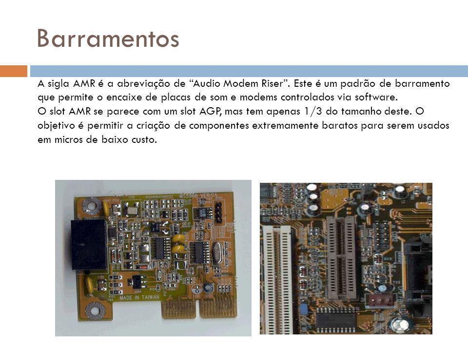 Barramentos A sigla AMR é a abreviação de Audio Modem Riser.
