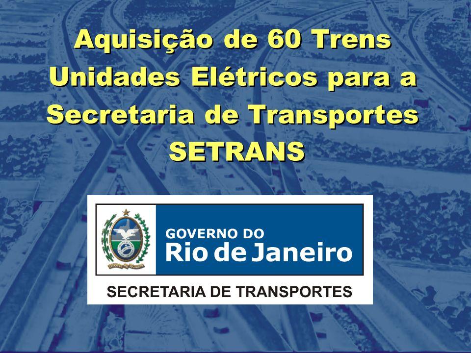 Aquisição de 60 Trens Unidades Elétricos para a Secretaria de Transportes SETRANS Aquisição de 60 Trens Unidades Elétricos para a Secretaria de Transp