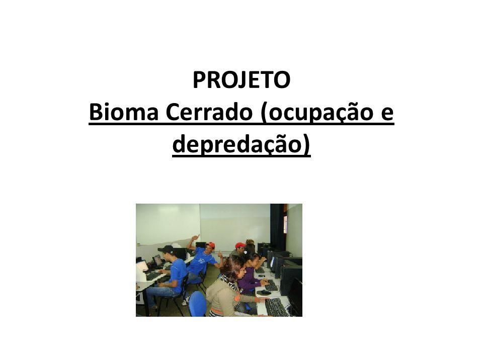 PROJETO Bioma Cerrado (ocupação e depredação)