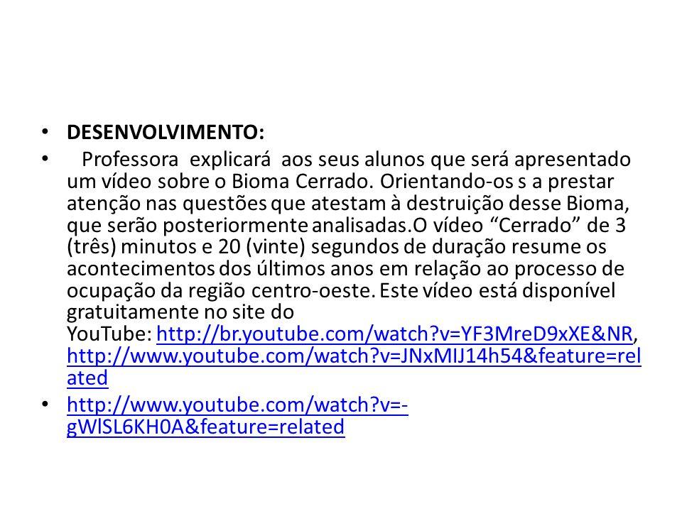 DESENVOLVIMENTO: Professora explicará aos seus alunos que será apresentado um vídeo sobre o Bioma Cerrado. Orientando-os s a prestar atenção nas quest