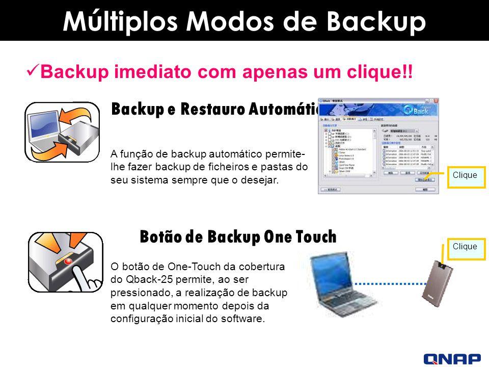 Múltiplos Modos de Backup Backup e Restauro Automático Clique A função de backup automático permite- lhe fazer backup de ficheiros e pastas do seu sistema sempre que o desejar.