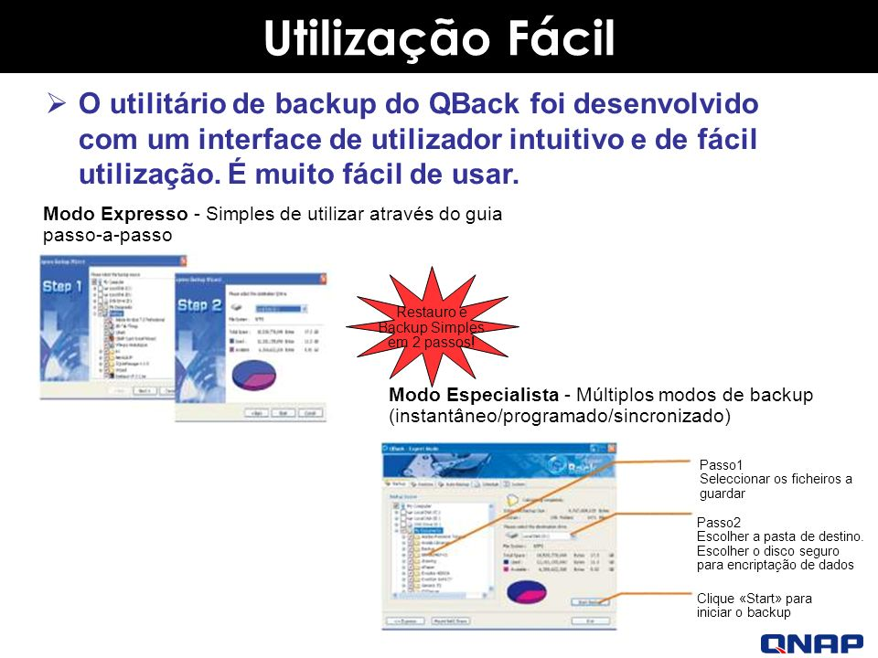 Utilização Fácil O utilitário de backup do QBack foi desenvolvido com um interface de utilizador intuitivo e de fácil utilização.