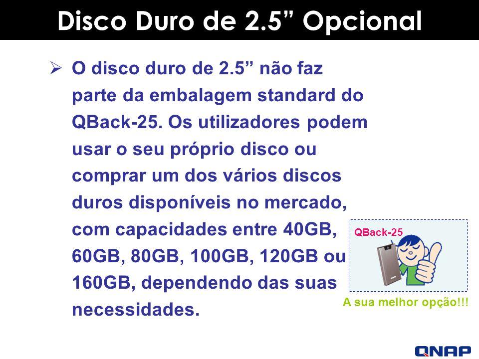 Disco Duro de 2.5 Opcional O disco duro de 2.5 não faz parte da embalagem standard do QBack-25.
