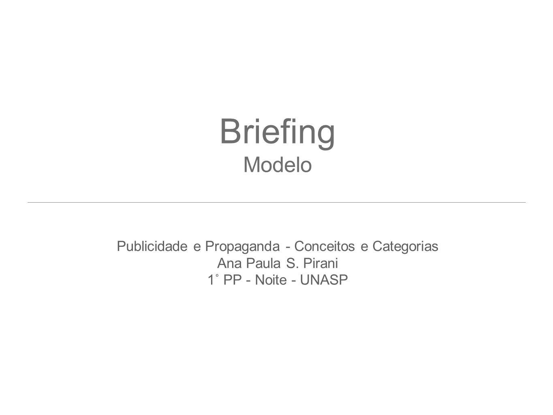 Briefing Modelo Publicidade e Propaganda - Conceitos e Categorias Ana Paula S. Pirani 1˚ PP - Noite - UNASP