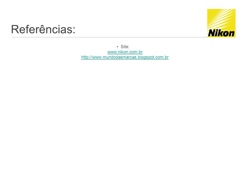 Referências: Site: www.nikon.com.br http://www.mundodasmarcas.blogspot.com.br www.nikon.com.br http://www.mundodasmarcas.blogspot.com.br