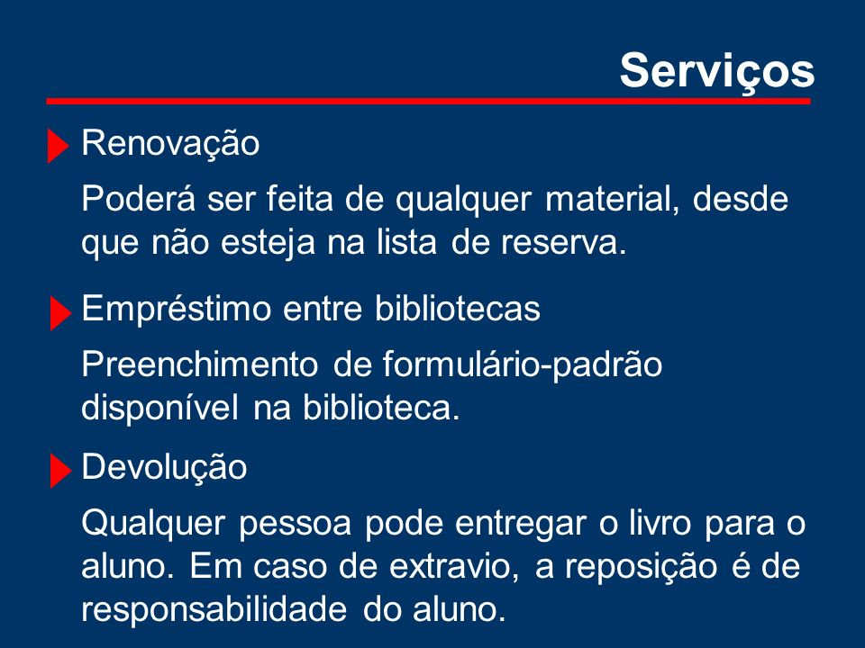 Empréstimo entre bibliotecas Preenchimento de formulário-padrão disponível na biblioteca. Devolução Qualquer pessoa pode entregar o livro para o aluno