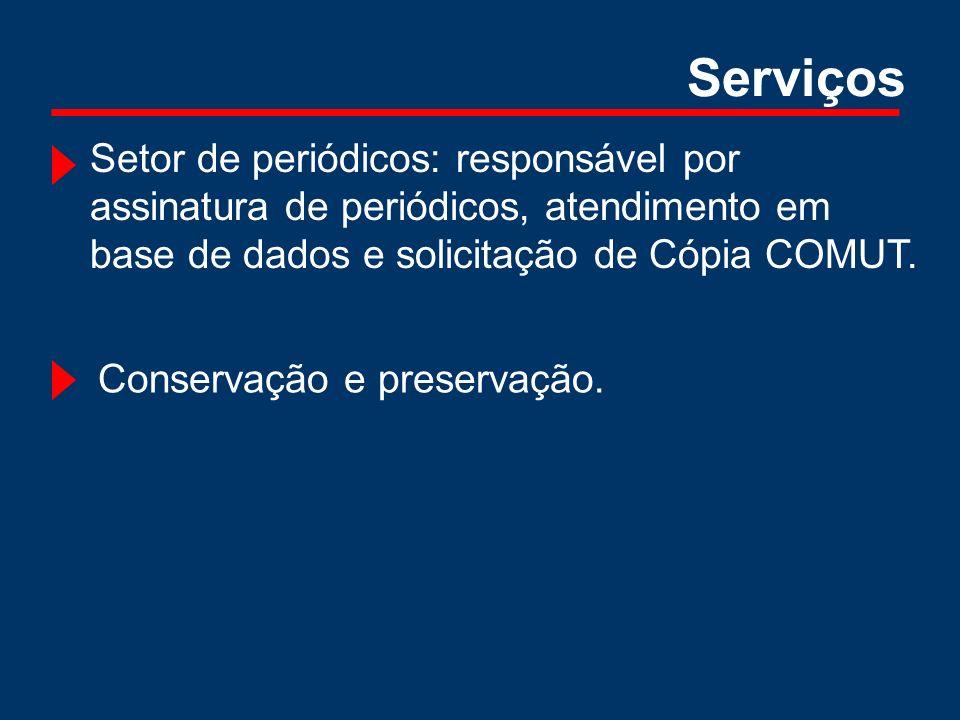 Setor de periódicos: responsável por assinatura de periódicos, atendimento em base de dados e solicitação de Cópia COMUT. Conservação e preservação.