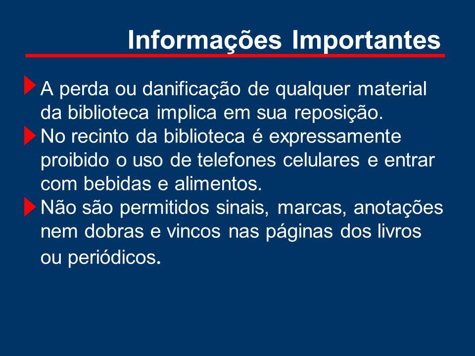 Informações Importantes A perda ou danificação de qualquer material da biblioteca implica em sua reposição. No recinto da biblioteca é expressamente p