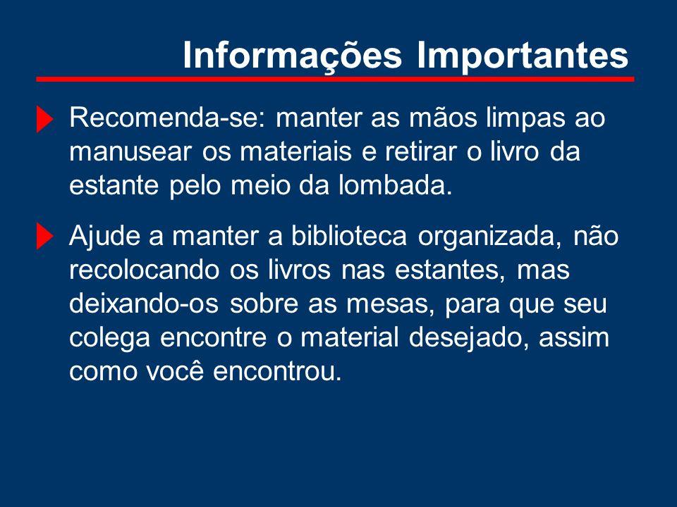 Informações Importantes Recomenda-se: manter as mãos limpas ao manusear os materiais e retirar o livro da estante pelo meio da lombada. Ajude a manter