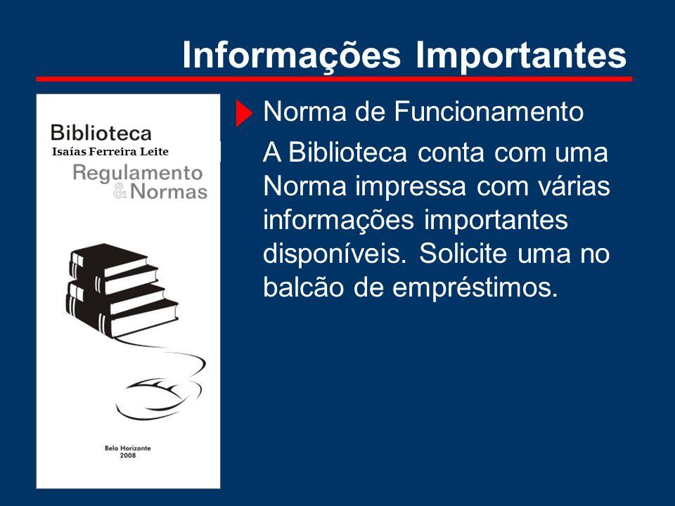 Informações Importantes Norma de Funcionamento A Biblioteca conta com uma Norma impressa com várias informações importantes disponíveis. Solicite uma