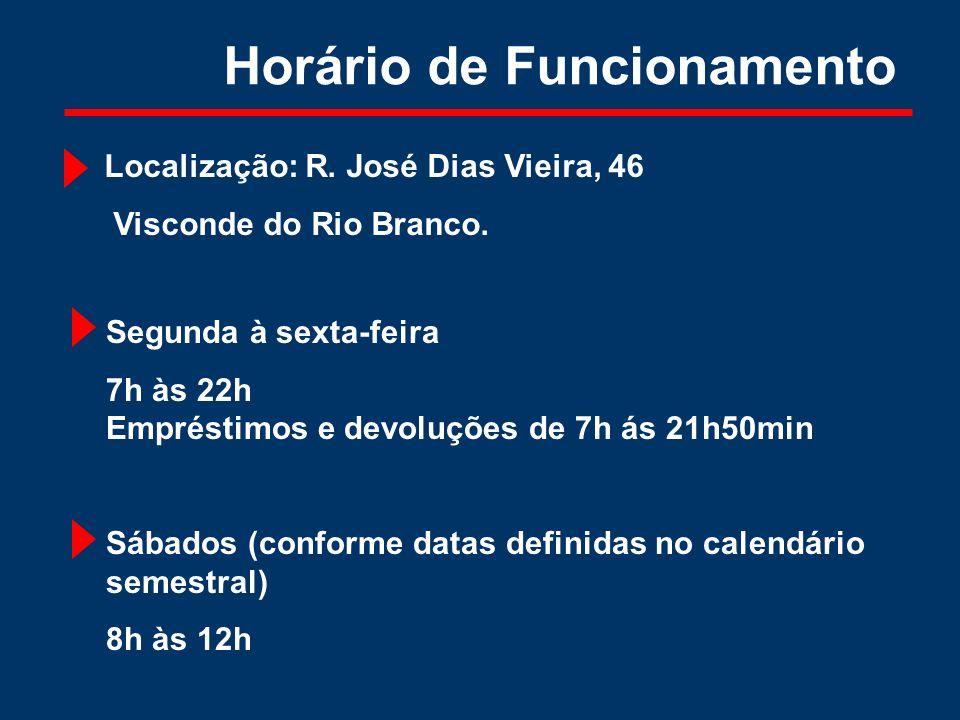 Horário de Funcionamento Segunda à sexta-feira 7h às 22h Empréstimos e devoluções de 7h ás 21h50min Sábados (conforme datas definidas no calendário se