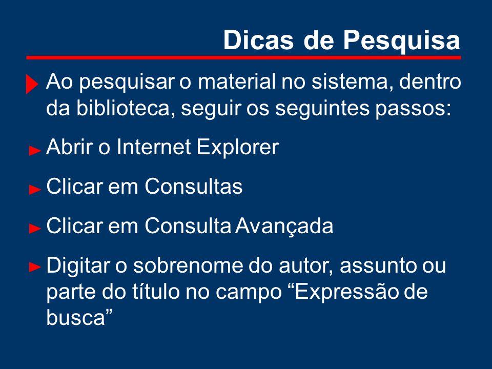 Dicas de Pesquisa Ao pesquisar o material no sistema, dentro da biblioteca, seguir os seguintes passos: Abrir o Internet Explorer Clicar em Consultas