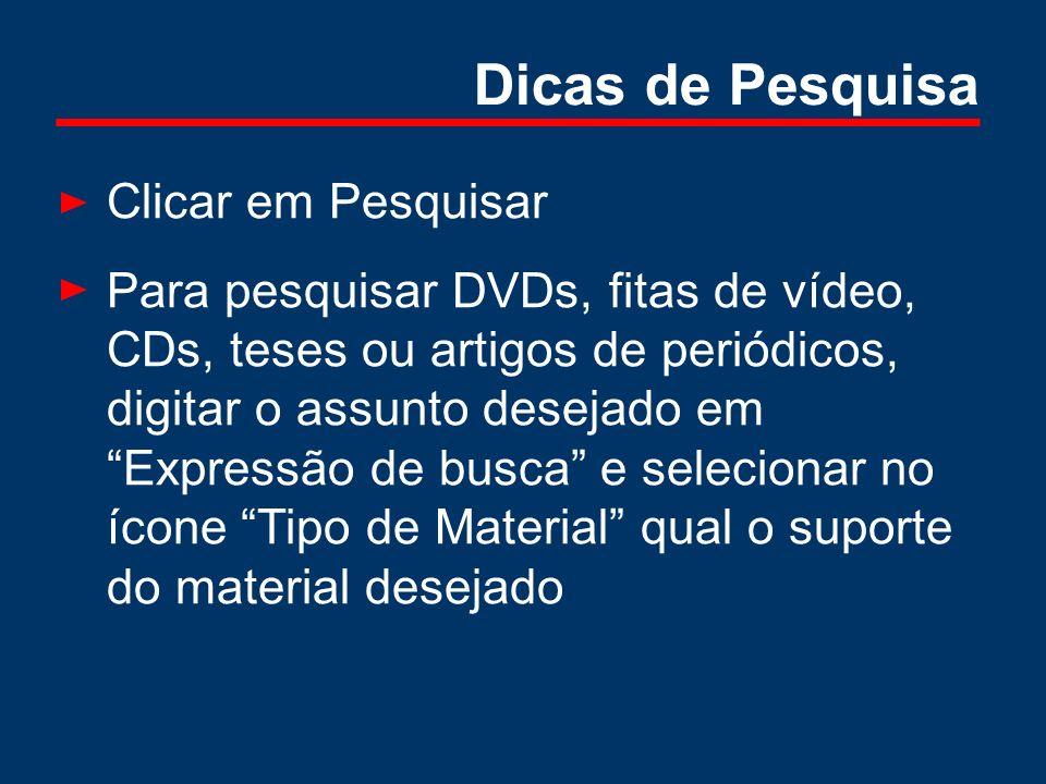 Dicas de Pesquisa Clicar em Pesquisar Para pesquisar DVDs, fitas de vídeo, CDs, teses ou artigos de periódicos, digitar o assunto desejado em Expressã